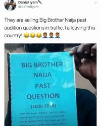Tag someone that might need this 😂😂⬇️⬇️ . KraksTV BBNaija BigBrother Entertainment: Daniel lyam  @danieliyam  They are selling Big Brother Naija past  audition questions in traffic. I a leaving this  country! esse皇皇皇  BIG BROTHER  NAIJA  PAST  QUESTION  (2006-2018)  with this boo EBUKA dn fellow  men no go t cession you, instead nah  you go tensen then, Pius ogboge way)  nn eron no go tiow money tinish Tag someone that might need this 😂😂⬇️⬇️ . KraksTV BBNaija BigBrother Entertainment