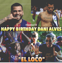 """Birthday, Memes, and Happy Birthday: Daniel  #Quebec 10  HAPPY BIRTHDAY DANI ALVES  EL LOCO"""" Dani oh Dani 💔💔💔 Happy Birthday and thanks for the memories ❤️❤️❤️🎂"""