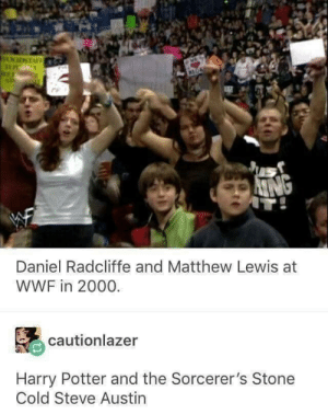 Yer a wrestler, Harry!: Daniel Radcliffe and Matthew Lewis at  WWF in 2000.  cautionlazer  Harry Potter and the Sorcerer's Stone  Cold Steve Austin Yer a wrestler, Harry!