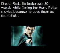 Daniel Radcliffe, Harry Potter, and Harry Potter Movies: Daniel Radcliffe broke over 80  wands while filming the Harry Potter  movies because he used them as  drumsticks. Guess we would too.