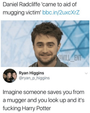 Every man needs a hero by JTD7311 MORE MEMES: Daniel Radcliffe 'came to aid of  mugging victim' bbc.in/2uxcXrZ  Ryan Higgins  @ryan_p_higgins  Imagine someone saves you from  a mugger and you look up and it's  fucking Harry Potter Every man needs a hero by JTD7311 MORE MEMES
