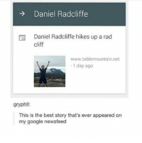 Memes, 🤖, and Net: Daniel Radcliffe  Daniel Radcliffe hikes up a rad  cliff  www.tablemountain net  1 day ago  gryphll:  This is the best story that's ever appeared on  my google newsfeed I love the IT crowd