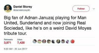 Memes, Weird, and United: Daniel Storey  @danielstorey85  Follow  Big fan of Adnan Januzaj playing for Man  United, Sunderland and now joining Real  Sociedad, like he's on a weird David Moyes  tribute tour.  Retweets Likes  3,971 7,426  @魯@ee  9:22 AM- 22 Jun 2017 😂😂😂