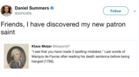 "Friends, Death, and Last Words: Daniel Summers  @WFKARS  Follow  Friends, I have discovered my new patron  saint  Klaas Meijer @klaasm67  ""I see that you have made 3 spelling mistakes."" Last words of  Marquis de Favras after reading his death sentence before being  hanged (1790) Grammar Nazis"