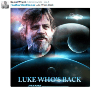 funnyzela:  'Star Wars: Episode VIII' is Titled in Amazing and Awful Ways With #BadStarWars8Names on Twitterhttp://funnyzela.tumblr.com: Daniel Wright @danielmwright - Jan 5  #BadStarWars8Names Luke Who's Back  LUKE WHO'S BACK  STARWARS funnyzela:  'Star Wars: Episode VIII' is Titled in Amazing and Awful Ways With #BadStarWars8Names on Twitterhttp://funnyzela.tumblr.com