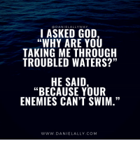 """God, Memes, and Enemies: @DANIELALLYWAY  I ASKED GOD  """"WHY ARE YOU  TAKING ME THROUGH  TROUBLED WATERS?""""  HE SAID,  """"BECAUSE YOUR  ENEMIES CAN'T SWIM  ヲ,  WWw. DANIELALLY.COM RT @danielallyway: https://t.co/BrIiI71q2Q"""