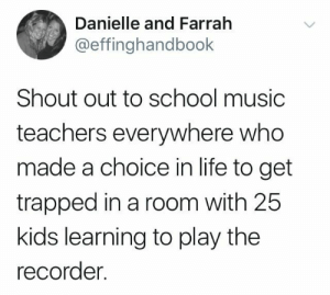 whitepeopletwitter:  The true MVPs: Danielle and Farrah  @effinghandbook  Shout out to school music  teachers everywhere who  made a choice in life to get  trapped in a room with 25  kids learning to play the  recorder. whitepeopletwitter:  The true MVPs