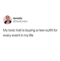 Life, Love, and Memes: danielle  @DaniEmilyx  My toxic trait is buying a new outfit for  every event in my life Well this is me 😬 Rp my love @scousebarbiex @scousebarbiex