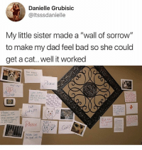 """Looool wtf. My dad would tell me stop being petty and clean up that mess before he whoops my ass 😳 • Follow @savagememesss for more posts daily: Danielle Grubisic  @ltsssdanielle  My little sister made a """"wall of sorrow""""  to make my dad feel bad so she could  get a cat.. well it worked  nnoccr  ease  but  alore, and never gor  lease  Mate Sue  read all the Looool wtf. My dad would tell me stop being petty and clean up that mess before he whoops my ass 😳 • Follow @savagememesss for more posts daily"""