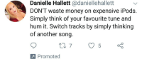 Money, Target, and Tumblr: Danielle Hallett @daniellehallett  DON'T waste money on expensive iPods  Simply think of your favourite tune and  hum it. Switch tracks by simply thinking  of another song  Promoted hotwhiteguy:Promoted