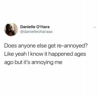Lol, Math, and Annoyed: Danielle O'Hara  @danielleoharaaa  Does anyone else get re-annoyed?  Like yeahl know it happened ages  ago but it's annoying me Lol me @ my c- in math