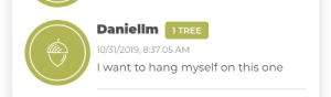 me_irl: Daniellm1 TREE  10/31/2019, 8:37:05 AM  I want to hang myself on this one me_irl