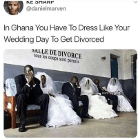 Memes, True, and Dress: @danielmarven  In Ghana You Have To Dress Like Your  Wedding Day To Get Divorced  DALLE DE DIVORCE  tous les coups sont permis Is this true?😯😯😯😯😯