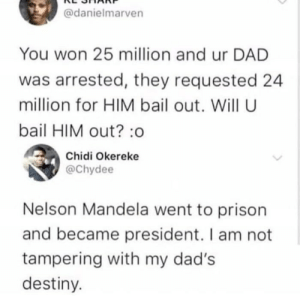 Sorry Pops. by basshead541 MORE MEMES: @danielmarven  You won 25 million and ur DAD  was arrested, they requested 24  million for HIM bail out. Will U  bail HIM out? :o  Chidi Okereke  @Chydee  Nelson Mandela went to prison  and became president. I am not  tampering with my dad's  destiny. Sorry Pops. by basshead541 MORE MEMES