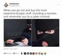 Bailey Jay, Stuff, and Irl: Dankchains  @DANKCHAINS  When you go out and buy the most  expensive burglar stuff, including a revolver,  and remember you're a cyber criminal.  shuttersteck  2:00 PM 20 Jun 2017  104 Retweets 200 Likes meirl