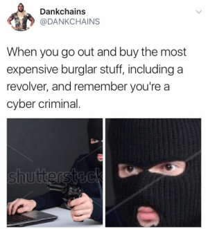 Amazon, Money, and amazon.com: Dankchains  @DANKCHAINS  When you go out and buy the most  expensive burglar stuff, including a  revolver, and remember you're a  cyber criminal Give me all your money, Amazon.com