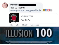 Www Youtube Com: Danmark-  Sub to Tseries  www.youtube.com/pewdiepie  O53  YOUTUBE.COM  PewDiePie  2h Like Reply Message  ILLUSION 100