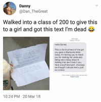 Bailey Jay, Hello, and Memes: Danny  @Dan_TheGreat  Walked into a class of 200 to give this  to a girl and got this text I'm dead  Message  Today 3:16 PM  Hello Daniel,  This is the boyfriend of the girl  you gave a Starbucks drink  today. I'm texting you to thank  you for making her smile and  being very classy about it  Adding that don't text if you  have a boyfriend part. Anyways  we thought I should text u just  so u know  The sender is not in your contact list  Report Junk  10:24 PM 20 Mar 18 Mad chivalry right there
