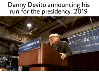 Future, Run, and Danny Devito: Danny Devito announcing his  run for the presidency, 2019  AFUTURE TO BELIEVE IN  A FUTURE TO  BERNIESAN President Devitos first rally, 2019