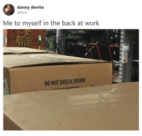 Memes, Work, and Break: danny devito  @lusxt  Me to myself in the back at work  SAI  DO NOT BREAK DOWN
