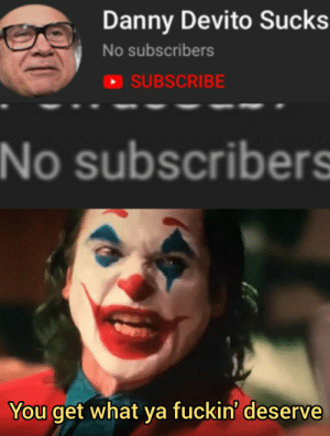 *insert Thanos quote here*: Danny Devito Sucks  No subscribers  SUBSCRIBE  INo subscribers  You get what ya fuckin' deserve *insert Thanos quote here*