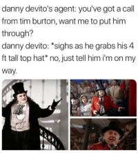 Memes, Tim Burton, and On My Way: danny devito's agent: you've got a call  from tim burton, want me to put him  through?  danny devito: *sighs as he grabs his 4  ft tall top hat* no, just tell him i'm on my  way
