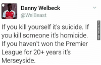Savagery 😂: Danny Welbeck  @Wel Beast  Emirates  If you kill yourself it's suicide. If  you kill someone it's homicide.  If you haven't won the Premier  League for 20+ years it's  Merseyside. Savagery 😂