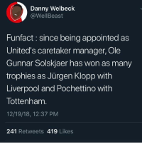 Setting records already https://t.co/5y18ALWQk4: Danny Welbeck  @WellBeast  Funfact : since being appointed as  United's caretaker manager, Ole  Gunnar Solskjaer has won as many  trophies as Jürgen Klopp with  Liverpool and Pochettino with  Tottenham  12/19/18, 12:37 PM  241 Retweets 419 Likes Setting records already https://t.co/5y18ALWQk4