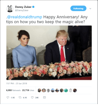 Happy Anniversary: Danny Zuker  @DannyZuker  Following  @realdonaldtrump Happy Anniversary! Any  tips on how you two keep the magic alive?  7:57 PM-23 Jan 2018  6,058 Retweets 23,719 Likes