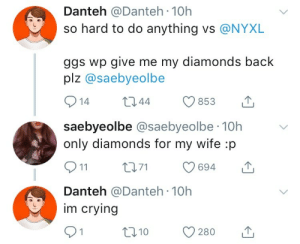 mattcool69:  Im danteh: Danteh @Danteh 10h  so hard to do anything vs @NYXL  ggs wp give me my diamonds back  plz @saebyeolbe  914 t44 853  saebyeolbe @saebyeolbe 10h  only diamonds for my wife :p  911 t71 694  Danteh @Danteh 10h  im crying  10  280 mattcool69:  Im danteh