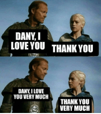Damn https://t.co/Hrf4e7YYAr: DANY, I  LOVE YOUTHANK YOU  DANY,I LOVE  YOU VERY MUCH  THANK YOU  VERY MUCH Damn https://t.co/Hrf4e7YYAr