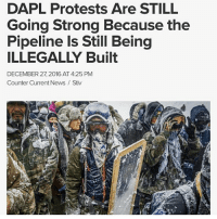 Errrm let's not get side tracked, like and share this post please, the indigenous are still getting f*cked over by colonisers... nodapl chakabars: DAPL Protests Are STILL  Going Strong Because the  Pipeline Is Still Being  DECEMBER 27 2016 AT 4:25 PM  Counter Current News Stiv Errrm let's not get side tracked, like and share this post please, the indigenous are still getting f*cked over by colonisers... nodapl chakabars