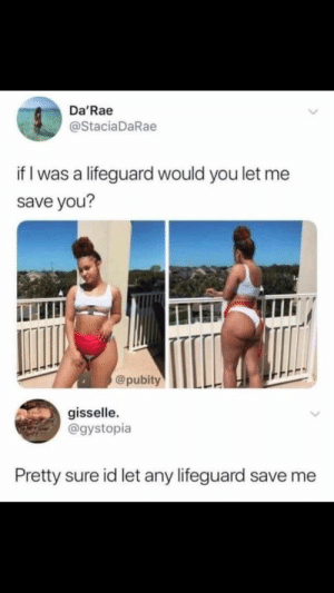 Irl, Me IRL, and You: Da'Rae  @StaciaDaRae  if I was a lifeguard would you let me  save you?  @pubity  gisselle.  @gystopia  Pretty sure id let any lifeguard save me me_irl : me_irl