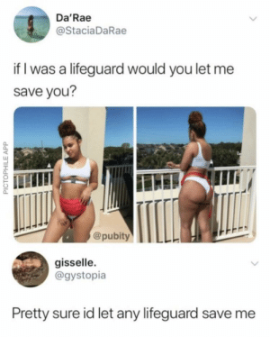 me_irl: Da'Rae  @StaciaDaRae  if I was a lifeguard would you let me  save you?  @pubity  gisselle.  @gystopia  Pretty sure id let any lifeguard save me  PICTOPHILE APP me_irl