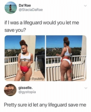 Memes, Http, and Via: Da'Rae  @StaciaDaRae  if I was a lifeguard would you let me  save you?  @pubity  gisselle.  @gystopia  Pretty sure id let any lifeguard save me I'm not sure if that's an appropriate lifeguard uniform. via /r/memes http://bit.ly/2QncuBr