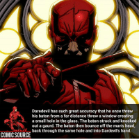 "Batman, Disney, and Facts: Daredevil has such great accuracy that he once threw  his baton from a far distance threw a window creating  a small hole in the glass. The baton struck and knocked  out a gaurd. The baton then bounce off the man's head  back through the same hole and into Dardevil's hand.  COMICSOURCE ""Fap"" lol ________________________________________________ movie WonderWoman JusticeLeague DC Superman Batman Deadpool DCEU Joker Flash Spiderman loganpaul infinitywar art Hulk Deadpool Like4Like Spiderman Avengers Thor love Facts Comics Marvel StarWars Marvel IronMan Disney thorragnarok jakepaul"