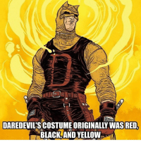 Black and Yellow: DAREDEVILSCOSTUME ORIGINALLY WAS RED,  BLACK AND YELLOW