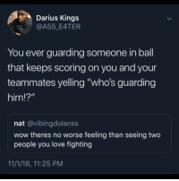 """You gotta disown the nigga in the squad who man puts up a career high on his head. after the game just bring his ass to the front desk to cancel his gym membership. You can't be seen with homie around town again.: Darius Kings  @A55 E4TER  You ever guarding someone in ball  that keeps scoring on you and your  teammates yelling """"who's guarding  him!?""""  nat @vibingdolanss  wow theres no worse feeling than seeing two  people you love fighting  11/1/18, 11:25 PM You gotta disown the nigga in the squad who man puts up a career high on his head. after the game just bring his ass to the front desk to cancel his gym membership. You can't be seen with homie around town again."""