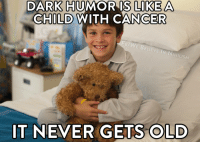 DARK HUMOR IS LIKE A  CHILD WITH CANCER  EB/WE BELIEVE IN NIHILISM  IT NEVER GETS OLD Dark humor is like a child with cancer...