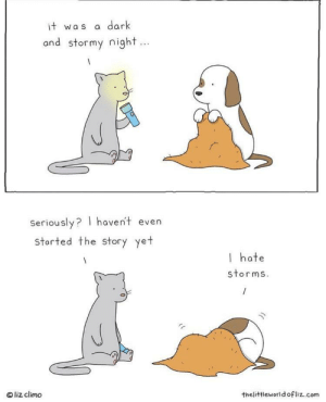 I hate the dark. via /r/wholesomememes https://ift.tt/2Peckhn: dark  it was  and stormy night...  Seriously? haven't even  storted the Story yet  I hate  storms.  liz climo  thelittleworld ofliz.com I hate the dark. via /r/wholesomememes https://ift.tt/2Peckhn