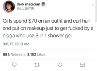 Blackpeopletwitter, Girls, and Makeup: dark magician  @LILBATRI  Girls spend $70 on an outfit and curl hair  and put on makeup just to get fucked by a  nigga who use 3 in 1 shower gel  9/6/17, 12:19 AM  883 Retweets 3,152 Likes <p>Balls , hair AND face all smell the goddamn same (via /r/BlackPeopleTwitter)</p>
