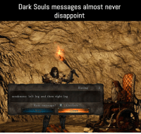 Dark Souls: Dark Souls messages almost never  disappoint  Rating  weakness: left leg and then right leg  Rate message? A Confirm  Close