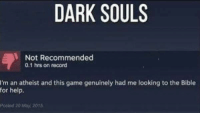 Video Games, Bible, and Game: DARK SOULS  Not Recommended  0.1 hrs on record  I'm an atheist and this game genuinely had me looking to the Bible  for help.  Poshel 20 May 20Y8 And it only took 0.1 hours. https://t.co/3wxdOckexZ