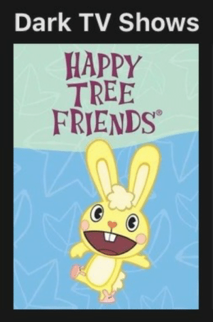 Friends, Internet, and Netflix: Dark TV Shows  HAPPY  TREE  FRIENDS ultrabeast05:  trans-mallow:  trans-mallow: i think netflix is broken its not its not its not its not its n    We've reached a point in time where something like Happy Tree Friends, once a well known internet cartoon, is so irrelevant that the youth can be tricked like this