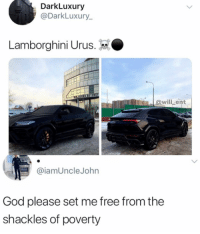God, Memes, and Lamborghini: DarkLuxury  @DarkLuxury  Lamborghini Urus.  ent  @iamUncleJohn  God please set me free from the  shackles of poverty Truly stunning