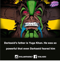 Memes, Nerd, and Powerful: Darkseid's father is Yuga Khan. He was so  powerful that even Darkseid feared him  @VILLAINTRUEFACT  TOTAL NERD Who do you think could take him if Darkseid wouldn't??? 🤔🤔🤔 totalnerd supervillain nerd geek comics dc dccomics darkseid