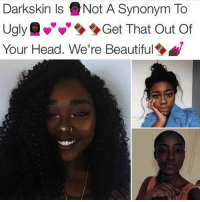 let em know✊🏾🙌🏾: Darkskin Is SNot A Synonym To  Ugly Get That Out Of  Your Head. We're Beautiful let em know✊🏾🙌🏾