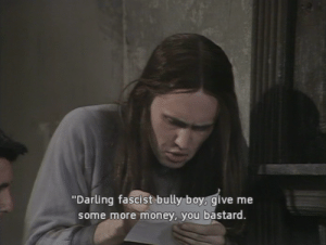 """Money, Some More, and Boy: """"Darling fascist bully boy, give me  some more money, you bastard. If you are a student Follow @studentlifeproblems"""