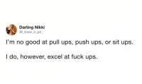 meirl: Darling Nikki  @l_knew_a girl  I'm no good at pull ups, push ups, or sit ups.  I do, however, excel at fuck ups meirl