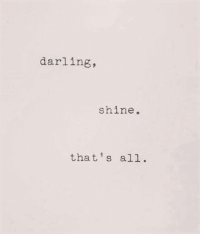 All, Darling, and Shine: darling,  shine.  that s all